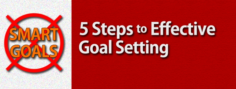 SMART Goals are Dead | 5 New Steps to Effective Goal Setting