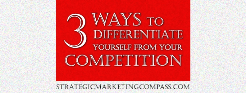 3 Ways to Differentiate Yourself from your Competition