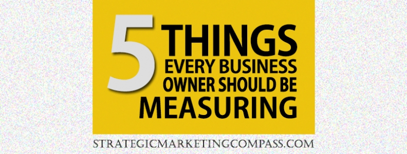 5 Things Every Business Owner Should Be Measuring