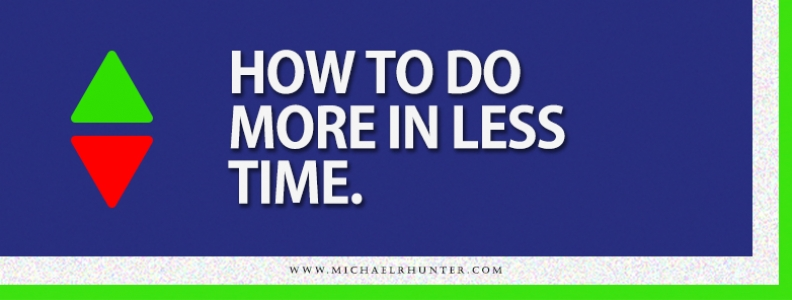 How to Do More In Less Time!