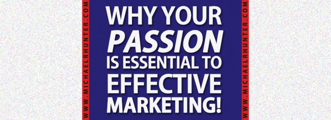 Why Your Passion is Essential to Effective Marketing