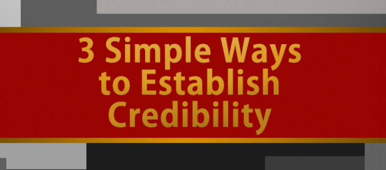 3 Simple Ways to Establish Credibility Fast in Your Industry