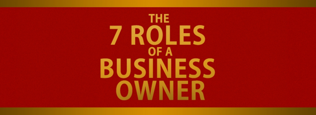 The 7 Roles of a Business Owner