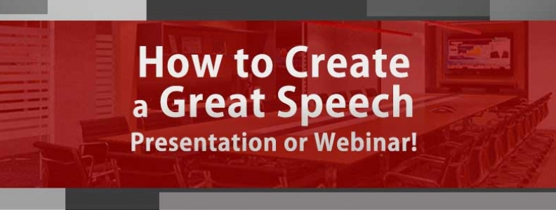 How to Create a Great Speech, Presentation, or Webinar